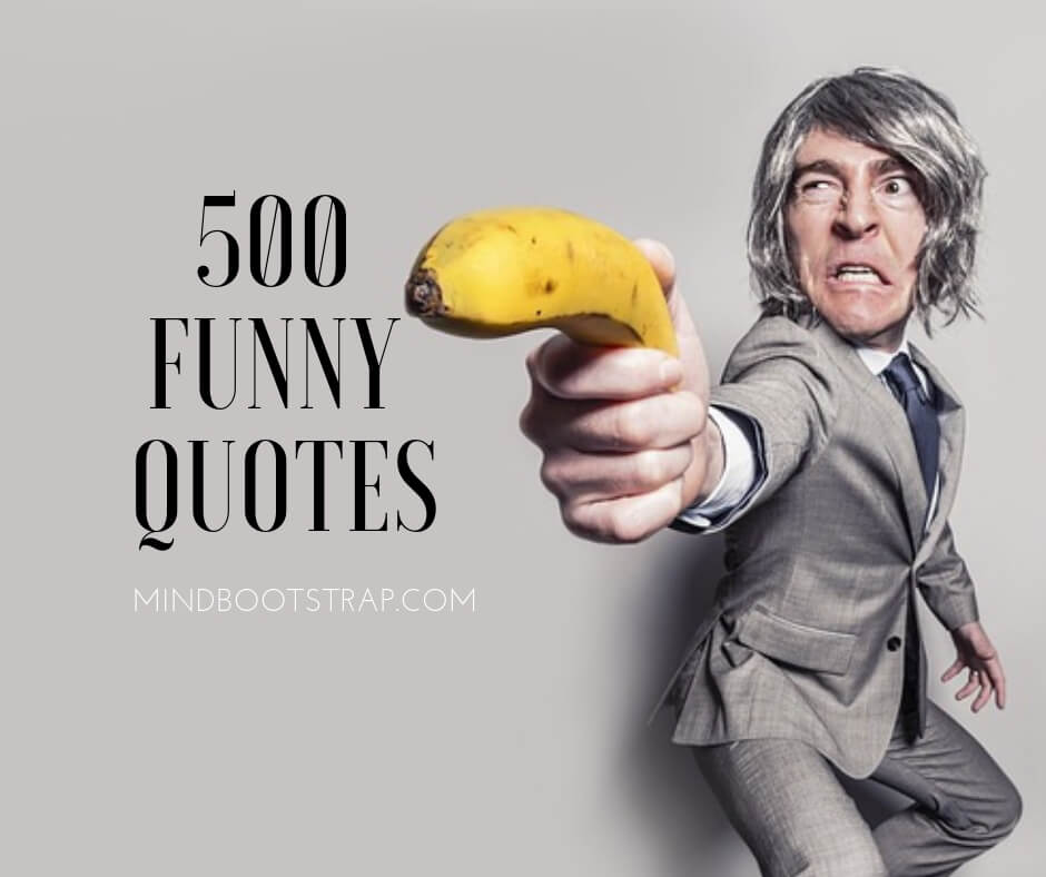 The 513 Best Funny Quotes With Beautiful Pictures To Share Mindbootstrap