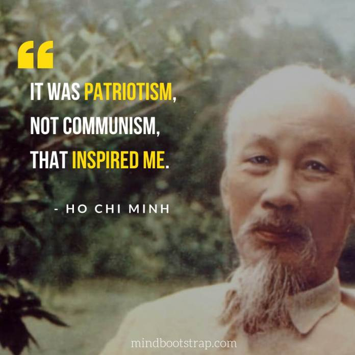Best Ho Chi Minh Quotes - It was patriotism, not communism, that inspired me. | MindBootstrap.com