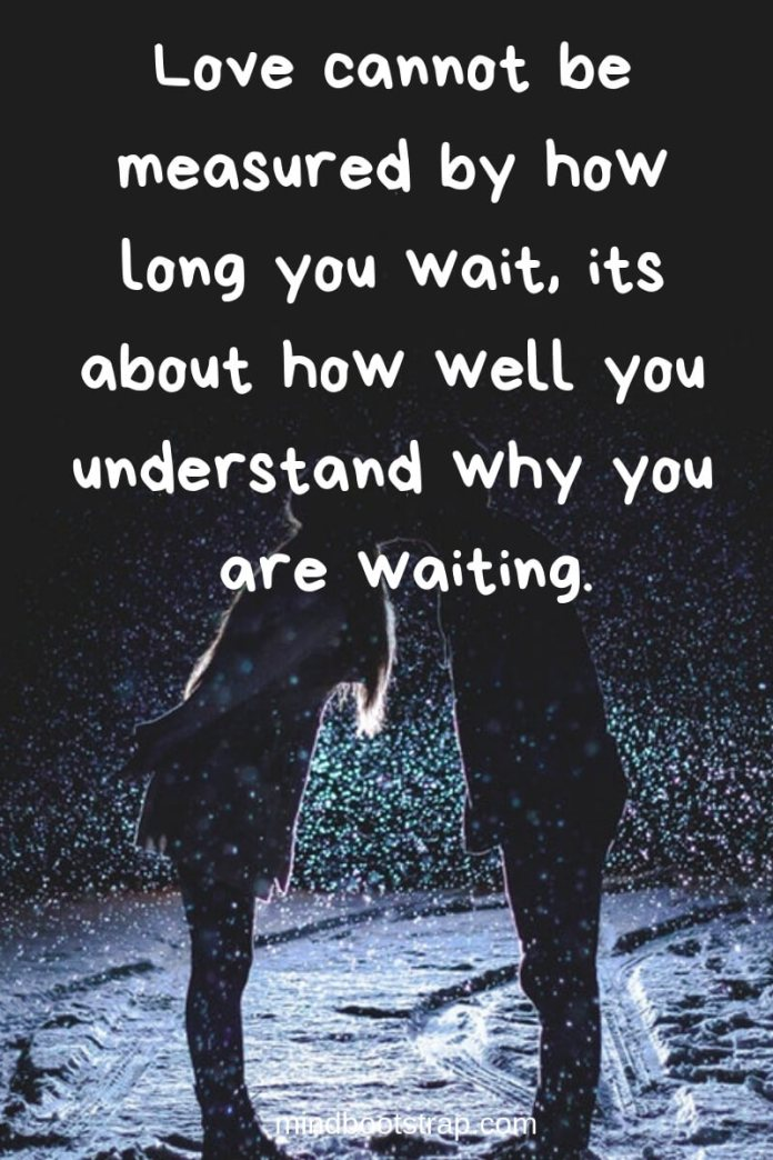 Best Relationship Quotes & Sayings For Him or Her | Love cannot be measured by how long you wait, its about how well you understand why you are waiting.