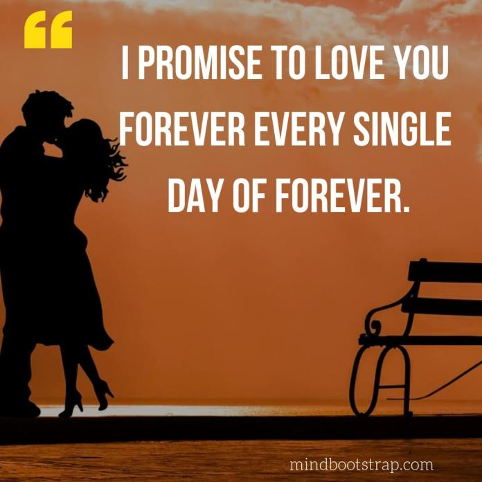 Sweet, Cute and Short I Love You Quotes & Sayings | I promise to love you forever every single day of forever. | MindBootstrap.com