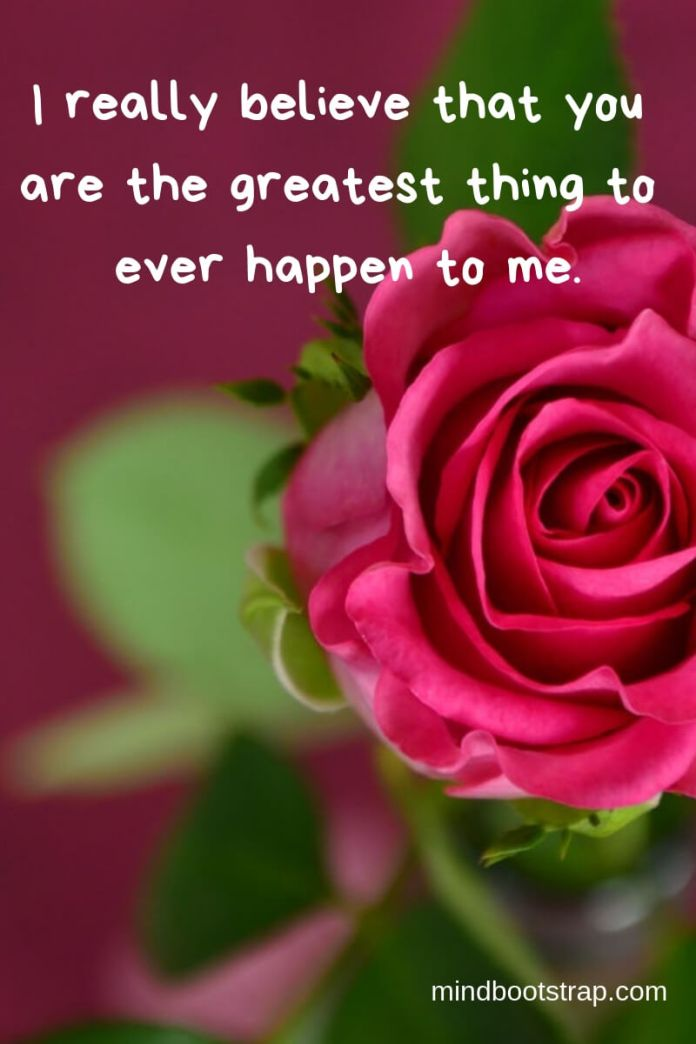 True Love Quotes & Sayings For Him or Her | I really believe that you are the greatest thing to ever happen to me.