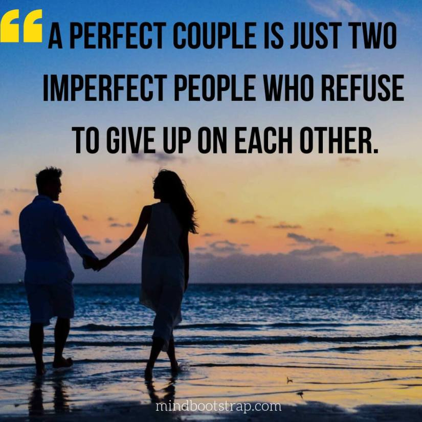 Couple Quotes & Sayings | A perfect couple is just two imperfect people who refuse to give up on each other. | MindBootstrap.com