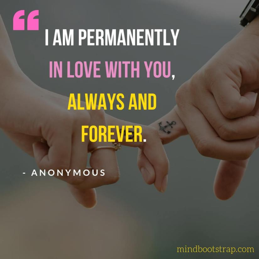 Sweet, Cute and Short I Love You Quotes & Sayings - I am permanently in love with you, always and forever.   MindBootstrap.com