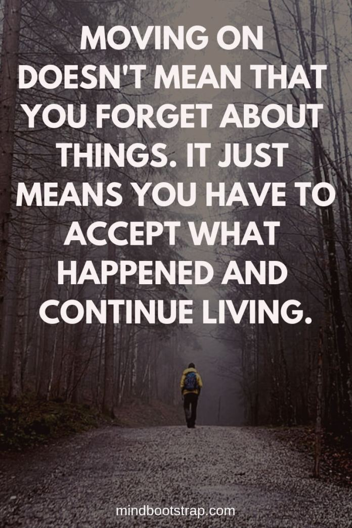 Inspiring Moving On Quotes About Moving Forward & Letting Go | Moving on doesn't mean that you forget about things. It just means you have to accept what happened and continue living