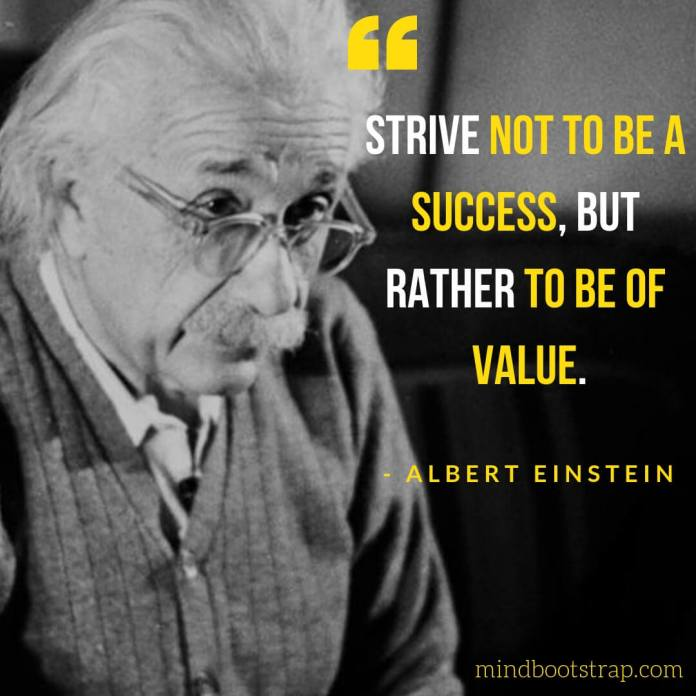 Inspirational Albert Einstein Quotes - Strive not to be a success, but rather to be of value. - MindBootstrap