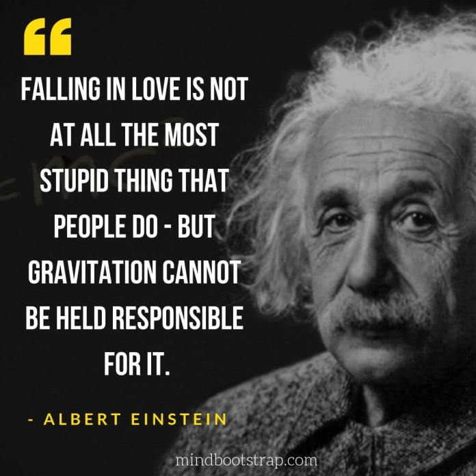 Albert Einstein Quotes About Love - Falling in love is not at all the most stupid thing that people do - but gravitation cannot be held responsible for it. - MindBootstrap
