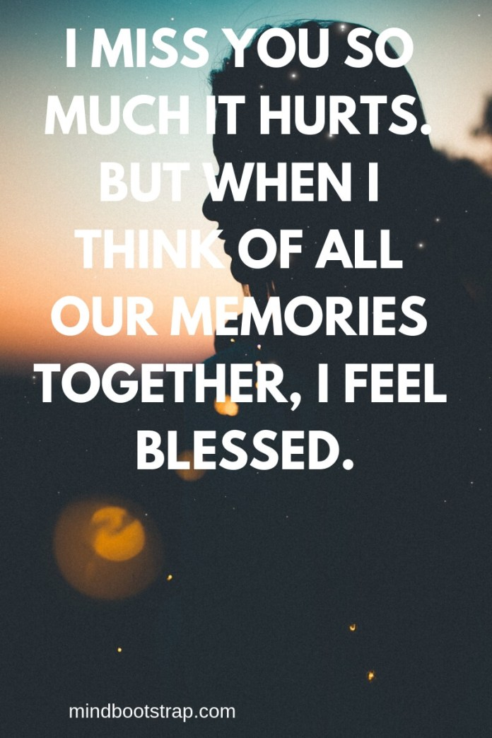 Cute Missing You Quotes & Sayings - Missing Someone | I miss you so much it hurts. But when I think of all our memories together, I feel blessed. | MindBootstrap.com
