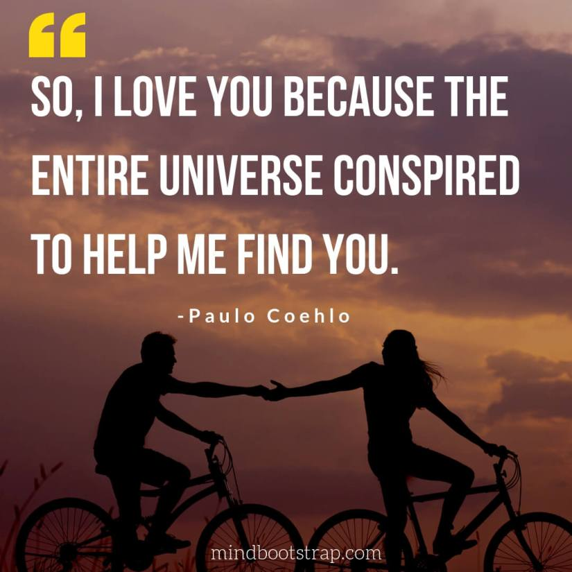 Cute & Sweet Love Quotes For Him | So, I love you because the entire universe conspired to help me find you. | MindBootstrap.com