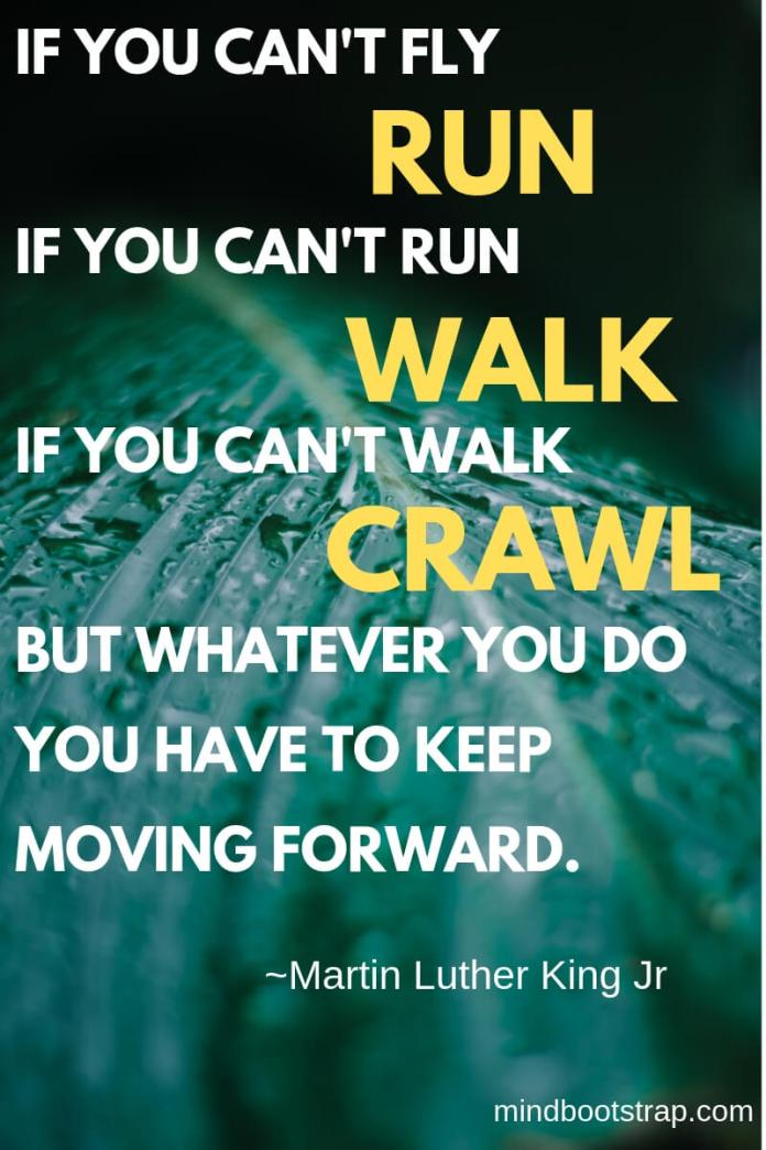Inspiring Moving On Quotes About Moving Forward & Letting Go | If you can't fly - run. If you can't run - walk. If you can't walk - crawl. But whatever you do you have to keep moving forward