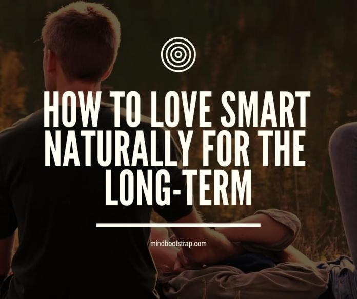 How to Love Smart Naturally for the Long-Term