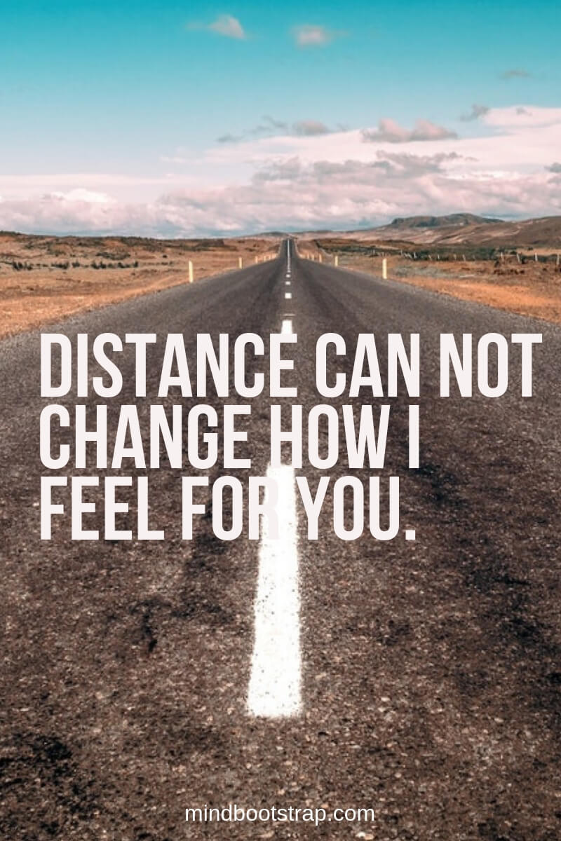 Long Distance Relationship Quotes | Distance can not change how I feel for you. | MindBootstrap.com