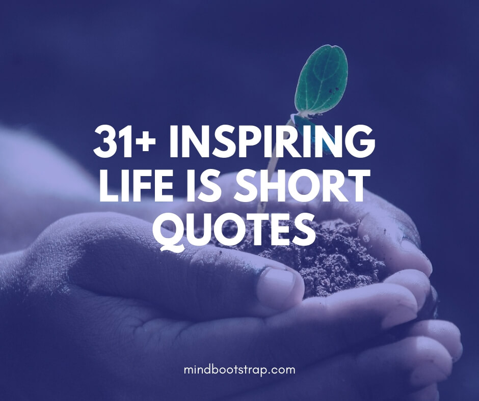 31+ Inspiring Life is Short Quotes & Sayings