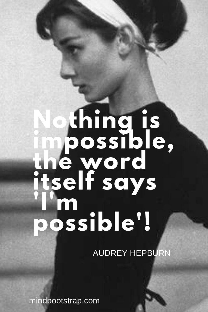 Audrey Hepburn Quotes and Sayings Nothing is impossible, the word itself says I'm possible! ~Audrey Hepburn