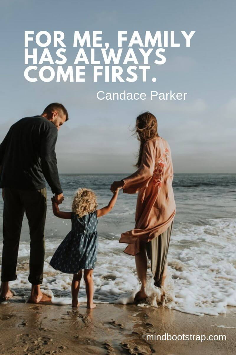 Inspirational family quotes For me, family has always come first. ~Candace Parker