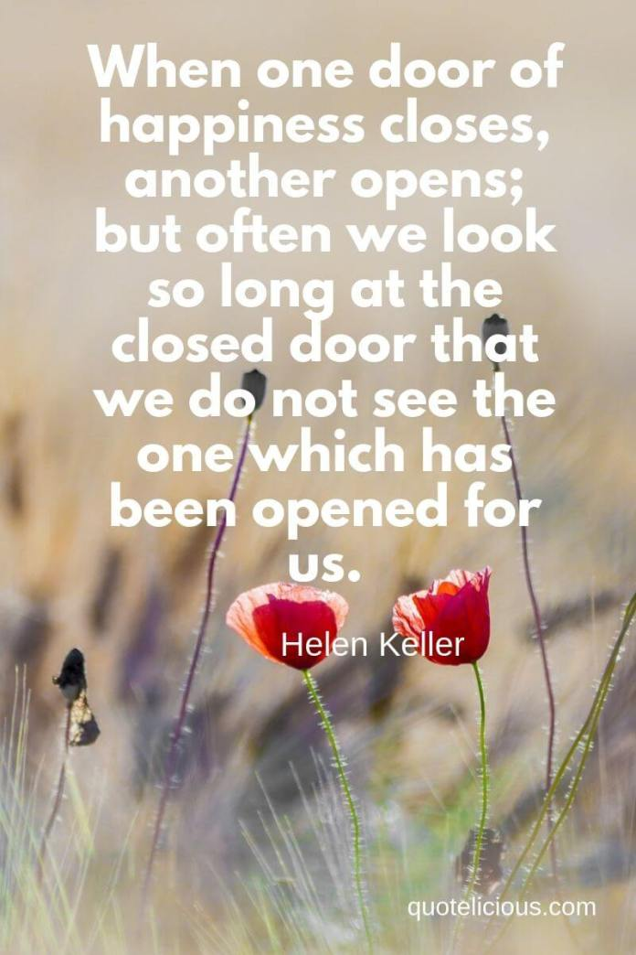 best attitude quotes and sayings When one door of happiness closes, another opens; but often we look so long at the closed door that we do not see the one which has been opened for us. ~Helen Keller