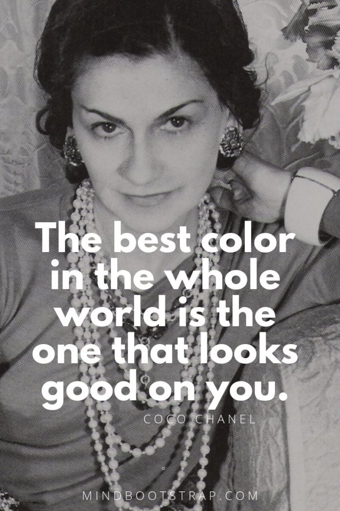 Coco Chanel quotes The best color in the whole world is the one that looks good on you.