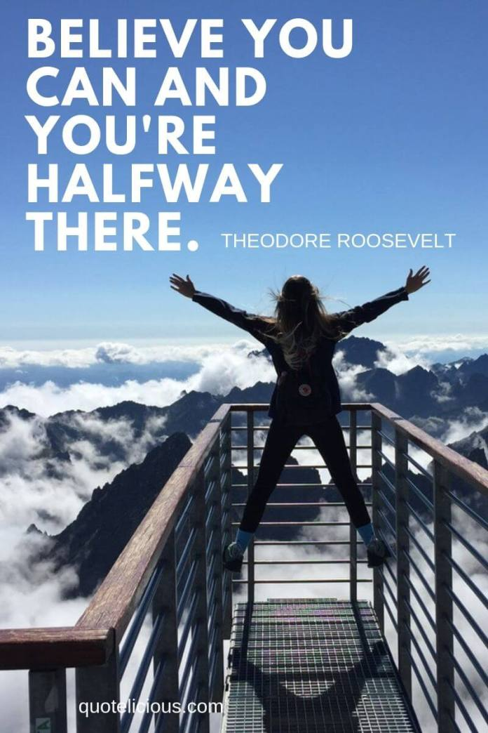 you can do it quotes Believe you can and you're halfway there. Theodore Roosevelt