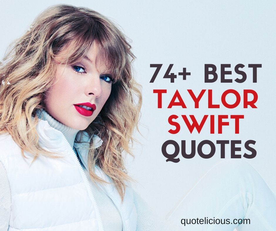 74 Motivational Taylor Swift Quotes About Love Happiness And Success