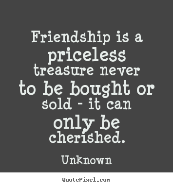Unknown picture quotes  Friendship is a priceless