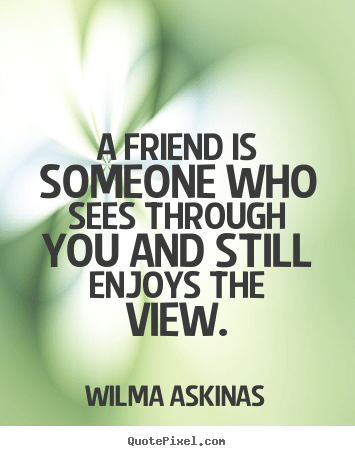 Create custom pictures sayings about friendship  A friend