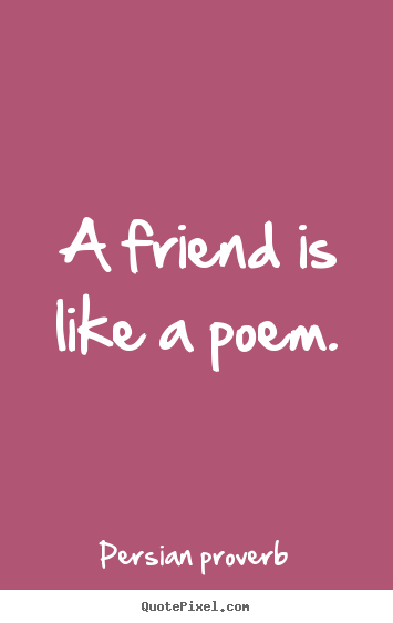 Sayings about friendship  A friend is like a poem
