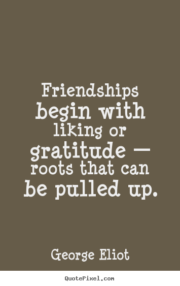 George Eliot picture quotes  Friendships begin with