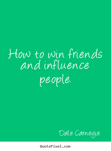 Friendship quote  How to win friends and influence people
