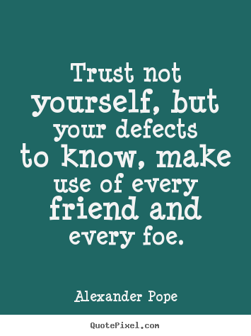 Friendship Quotes Trust Not Yourself But Your Defects