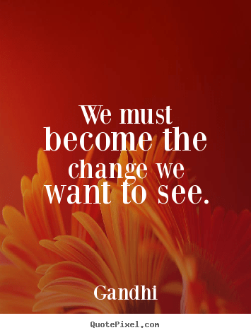 Sayings about inspirational  We must become the change we
