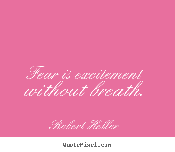 Robert Heller poster quotes  Fear is excitement without