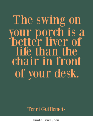 swing chair for porch rooms to go recliner chairs quotes by terri guillemets - quotepixel.com