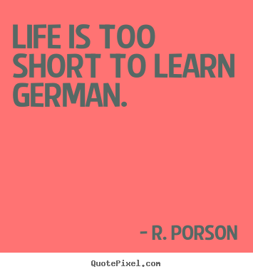Quotes About Life  Life Is Too Short To Learn German