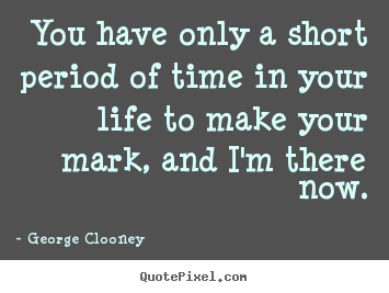 Life quotes - You have only a short period of time in your ...