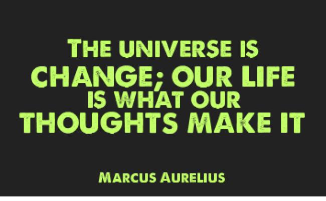 Marcus Aurelius Image Quotes The Universe Is Change Our