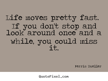 Ferris Bueller Life Moves Pretty Fast Quote Fascinating Ferris Bueller Life Moves Pretty Fast Quote Picture