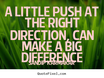 Life quotes  A little push at the right direction can