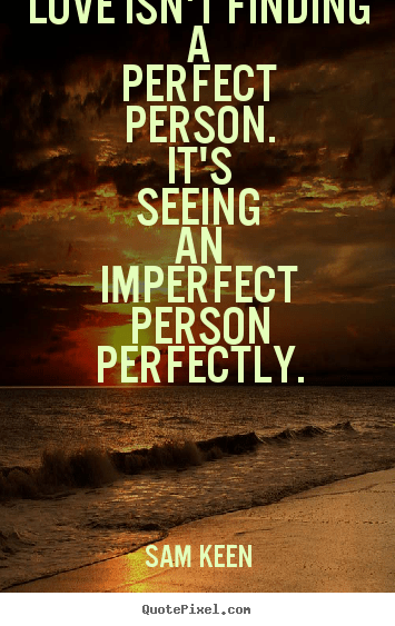 Imperfect Love Quotes Fair Love Perfect Imperfect Quote Picture