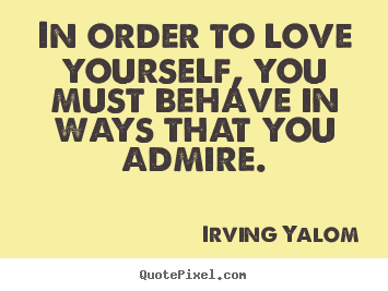 Irving Yalom picture quote  In order to love yourself