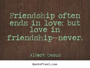 Make Picture Quotes About Love Friendship Often Ends In