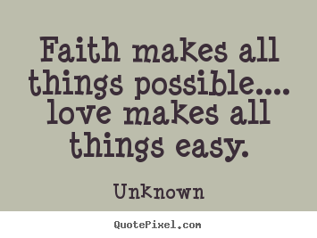 Unknown Poster Quote Faith Makes All Things Possible