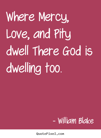 Love quote  Where mercy love and pity dwell there god