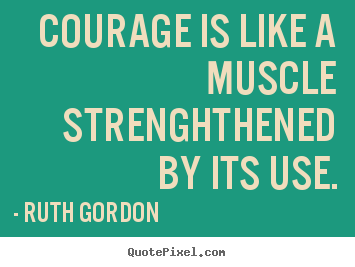Create picture quote about motivational  Courage is like