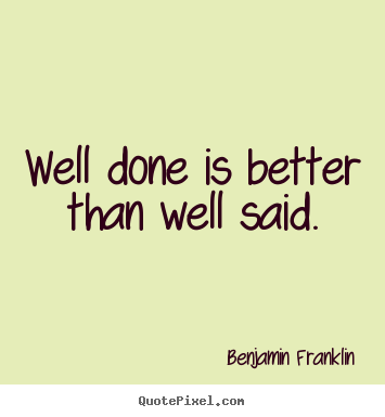 Benjamin Franklin picture quotes  Well done is better