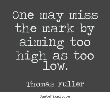 Motivational Quotes One May Miss The Mark By Aiming Too