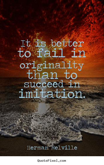 Herman Melville picture quotes  It is better to fail in