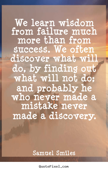 Quotes about success  We learn wisdom from failure much