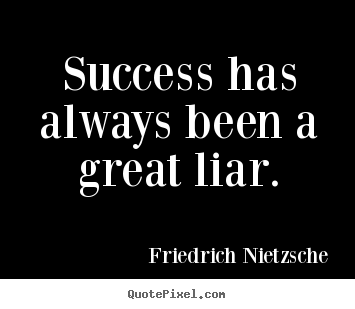Success Quotes Success Has Always Been A Great Liar
