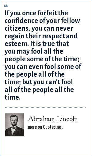 Abraham Lincoln Fool Quote : abraham, lincoln, quote, Abraham, Lincoln:, Forfeit, Confidence, Fellow, Citizens,, Never, Regain, Their, Respect, Esteem., People