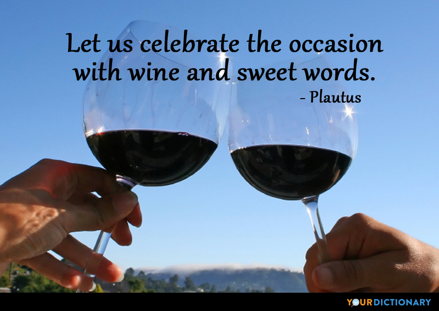 Let us celebrate the occasion with wine and sweet words