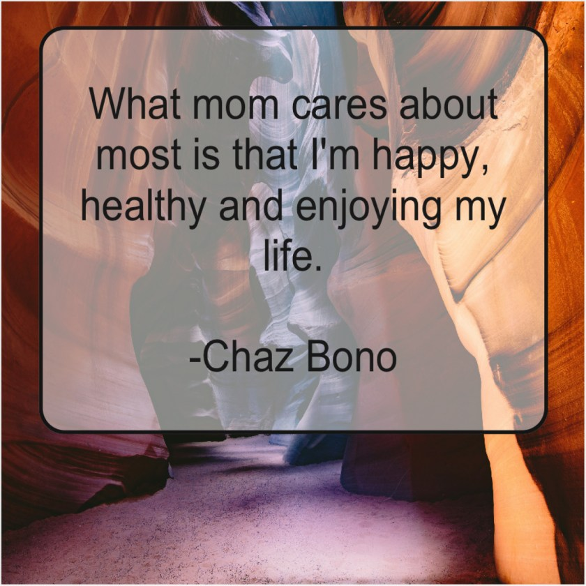 Chaz Bono – What mom cares about most… – Quote Pals